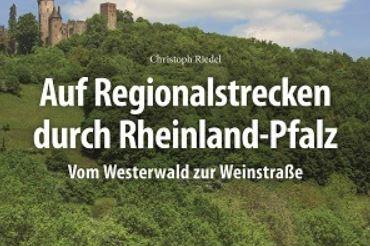 Bildband: Auf Regionalstrecken vom Westerwald zur Weinstraße