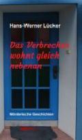 """Buchtipp: """"Das Verbrechen wohnt gleich nebenan"""" von Hans-Werner Lücker"""