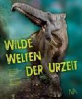 """Buchtipp: """"Wilde Welten der Urzeit"""" herausgegeben vom Naturhistorischen Museum Mainz"""